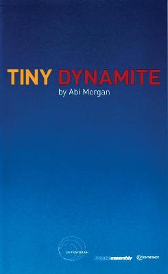 Tiny Dynamite by Abi Morgan