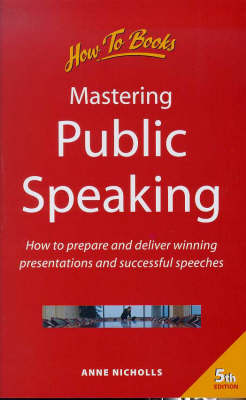 Mastering Public Speaking: How to Prepare and Deliver Winning Presentations and Successful Speeches by Anne Nicholls