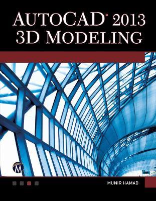 AutoCAD 2013: 3D Modeling by Munir  M. Hamad