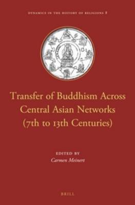 Transfer of Buddhism Across Central Asian Networks (7th to 13th Centuries) by Carmen Meinert