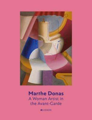 Marthe Donas: A Woman Artist in the Avant-Garde by Peter J. H. Pauwels