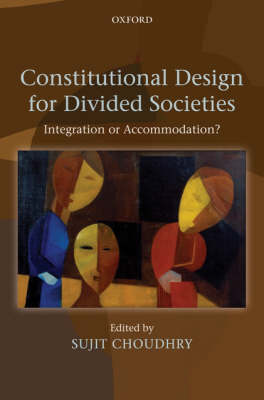 Constitutional Design for Divided Societies by Sujit Choudhry