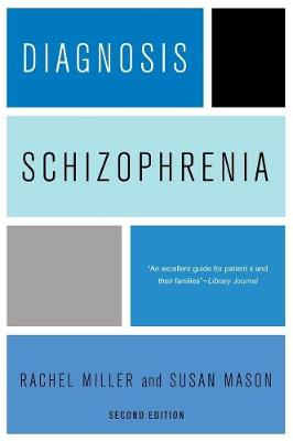 Diagnosis: Schizophrenia: A Comprehensive Resource for Consumers, Families, and Helping Professionals by Rachel Miller
