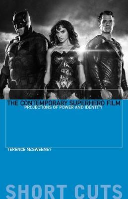 The Contemporary Superhero Film: Projections of Power and Identity book