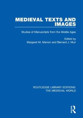 Medieval Texts and Images: Studies of Manuscripts from the Middle Ages by Margaret M. Manion