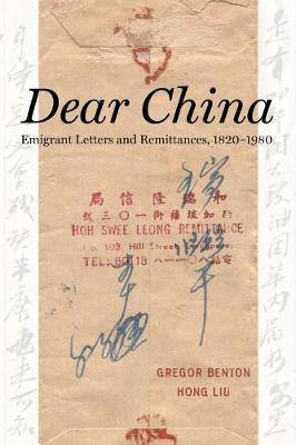 Dear China: Emigrant Letters and Remittances, 1820-1980 by Liu Hong