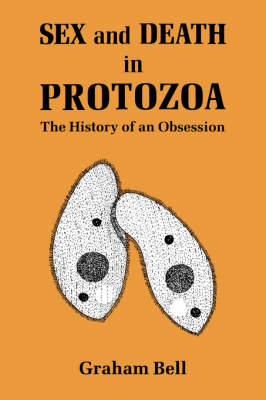 Sex and Death in Protozoa by Graham Bell