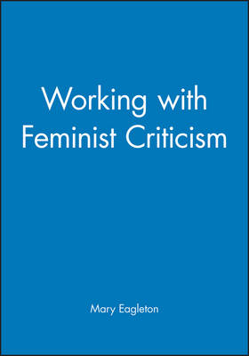 Working with Feminist Criticism by Mary Eagleton