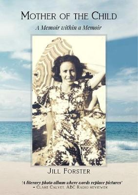 Mother of the Child: A Memoir within a Memoir by Jill Forster