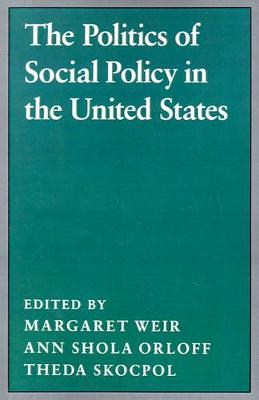 Politics of Social Policy in the United States by Theda Skocpol