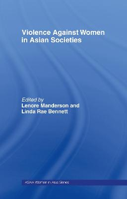 Violence Against Women in Asian Societies by Linda Rae Bennett