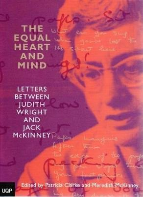 The Equal Heart & Mind: Letters Between Judith Wright & Jack Mckinney by Meredith Mckinney