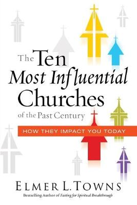 The Ten Most Influential Churches of the Past Century by Elmer Towns