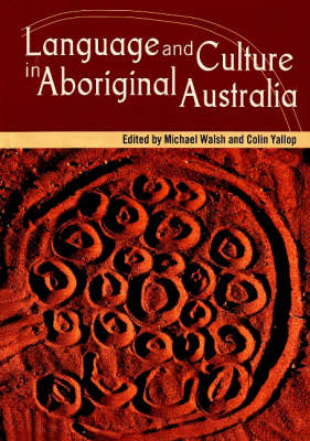 Language and Culture in Aboriginal Australia by Michael Walsh