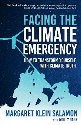Facing the Climate Emergency: How to Transform Yourself with Climate Truth by Margaret Klein Salamon