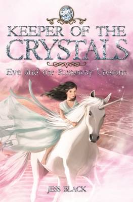 Keeper of the Crystals: #1 Eve and the Runaway Unicorn by Jess Black