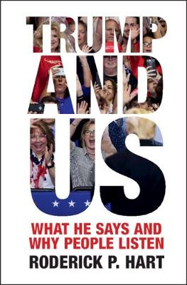 Trump and Us: What He Says and Why People Listen book