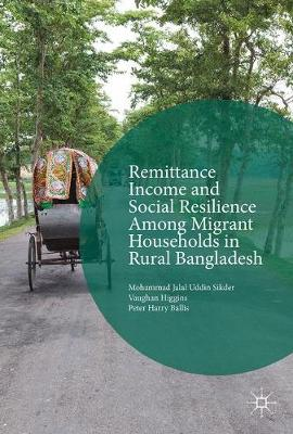 Remittance Income and Social Resilience among Migrant Households in Rural Bangladesh by Vaughan Higgins