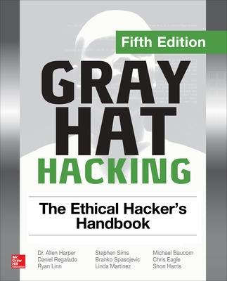 Gray Hat Hacking: The Ethical Hacker's Handbook by Harper