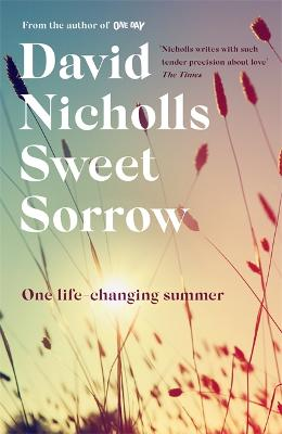 Sweet Sorrow: the long-awaited new novel from the bestselling author of ONE DAY by David Nicholls