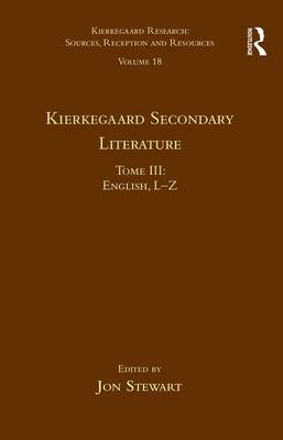 Kierkegaard Secondary Literature  Volume 18, Tome III by Jon Stewart