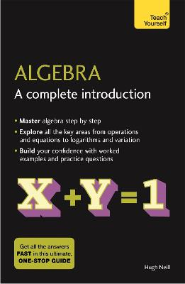 Algebra: A Complete Introduction by Hugh Neill