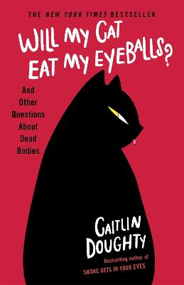Will My Cat Eat My Eyeballs?: And Other Questions About Dead Bodies by Caitlin Doughty