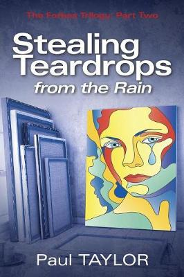 Stealing Teardrops from the Rain by Paul Taylor