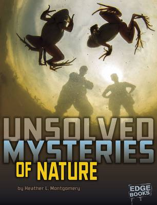 Unsolved Mysteries of Nature by Heather L Montgomery