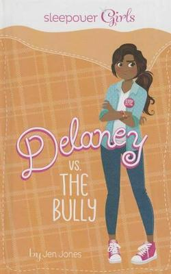 Sleepover Girls: Delaney vs. the Bully by Maria Franco