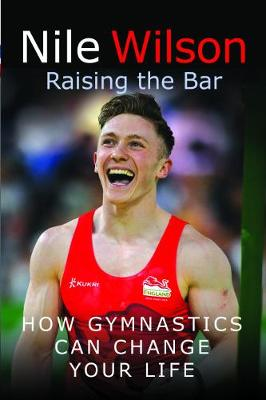 Raising the Bar: How Gymnastics Can Change Your Life by Nile Wilson