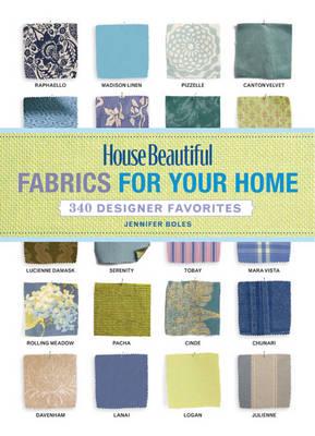 'House Beautiful' Fabrics for Your Home: 350 Designer Favorites by Jennifer Boles