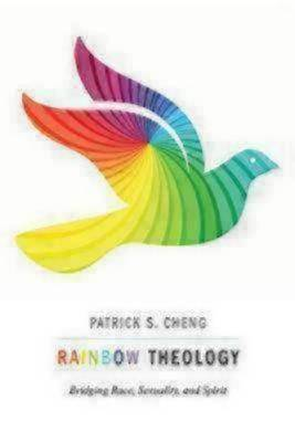 Rainbow Theology: Bridging Race, Sexuality, and Spirit by Patrick S Cheng