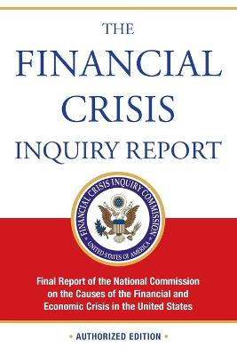 The Financial Crisis Inquiry Report, Authorized Edition by Financial Commission