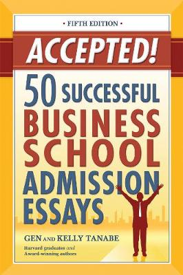 Accepted! 50 Successful Business School Admission Essays by Gen Tanabe