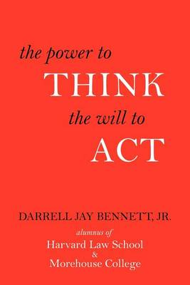 Power to Think, the Will to ACT by Jay Bennett