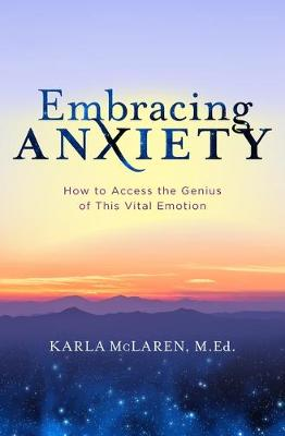 Embracing Anxiety: How to Access the Genius of This Vital Emotion book