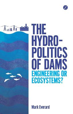 The Hydropolitics of Dams by Mark Everard