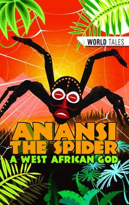 Anansi the Spider- A West African God by Ruud Schinkel