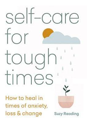 Self-care for Tough Times: How to heal in times of anxiety, loss and change book