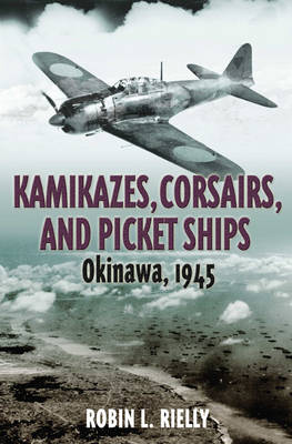 Kamikazes, Corsairs & Picket Ships by Robin Rielly