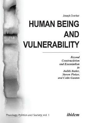 Human Being and Vulnerability - Beyond Constructivism and Essentialism in Judith Butler, Steven Pinker, and Colin Gunton book