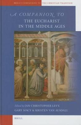 A Companion to the Eucharist in the Middle Ages by Ian Levy