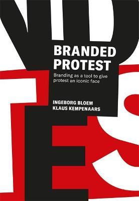 Branded Protest: The Power of Branding and its Influence on Protest Movements by Ingeborg Bloem