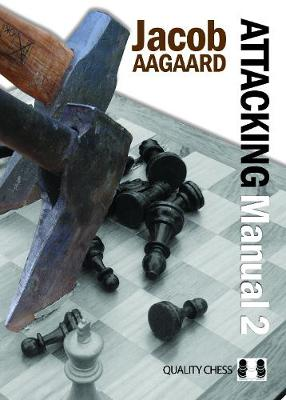 Attacking Manual: Technique and Praxis: v. 2 by Grandmaster Jacob Aagaard