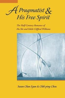 A Pragmatist and His Free Spirit: The Half-century Romance of Hu Shi and Edith Clifford Williams book