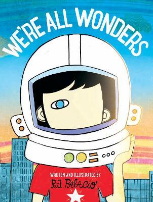 We're All Wonders by R. J. Palacio