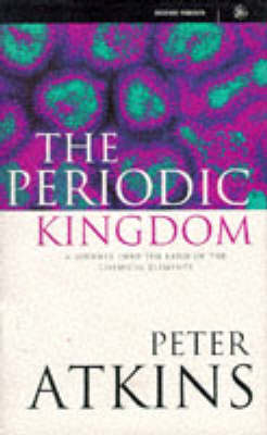 The Periodic Kingdom: Journey into the Land of the Chemical Elements by Peter W. Atkins