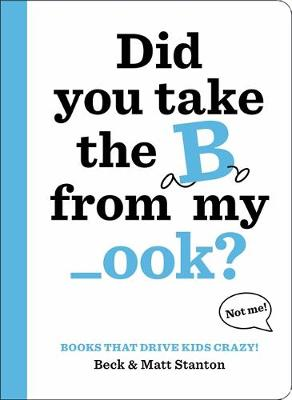 Books That Drive Kids CRAZY!: Did You Take the B from My _ook? by Beck Stanton