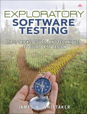 Exploratory Software Testing by James Whittaker